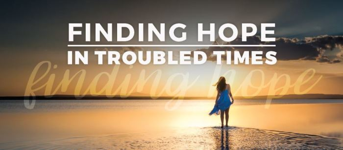Finding hope in troubled times