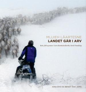 Mijjieh låartesne = Landet går i arv : rein, folk og natur i Luru reinbeitedistrikt, Nord-Trøndelag