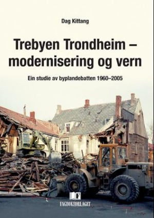 Trebyen Trondheim - modernisering og vern