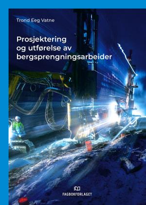 Prosjektering og utførelse av bergsprengningsarbeider