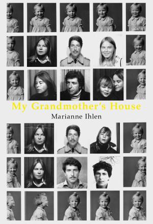 My grandmother's house ; Marianne & Leonard : a photo album