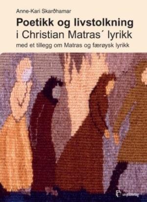Poetikk og livstolkning i Christian Matras' lyrikk