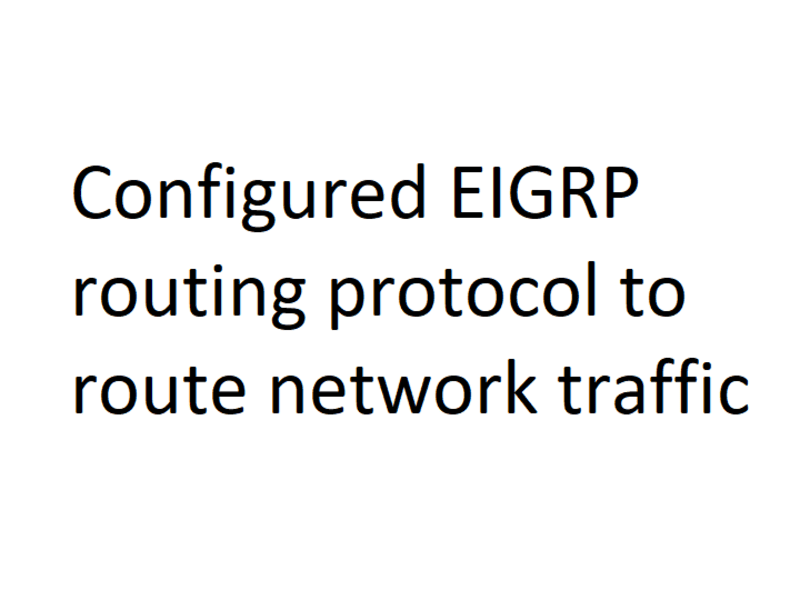 Configured EIGRP Routing Protocol in network environment