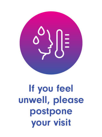 If you feel unwell, please postpone your visit