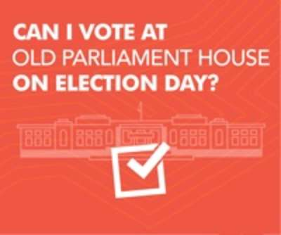 Can I vote at Old Parliament House on election day (2 July)?