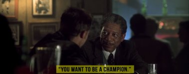 """But you got to be a hero. You want to be a champion.."" - Se7en"