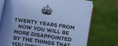 """""""Twenty years from now you will be more disappointed by the things that.."""""""