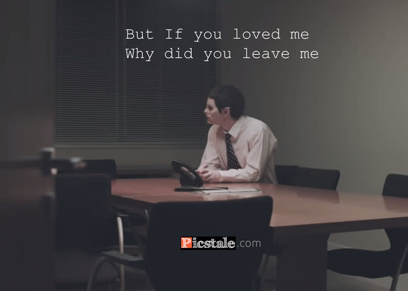 """""""But If you loved me Why did you leave me.."""" - Kodaline"""