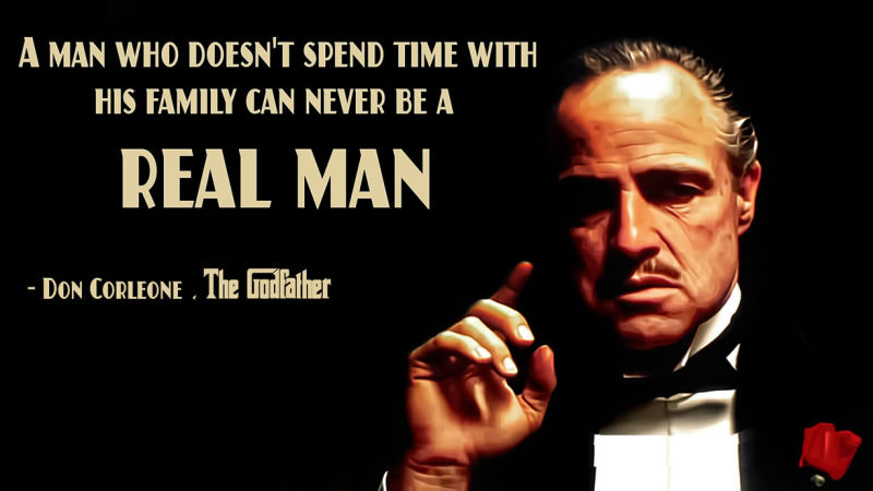 A man who doesn't spend time with his family can never be a real man