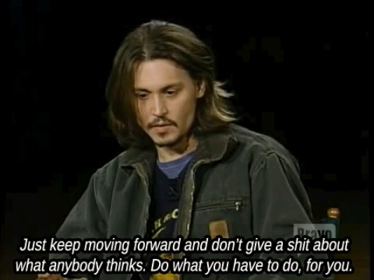 Do what you have to do, for you. - Johnny Depp