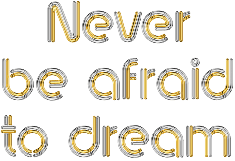 Never be afraid to dream