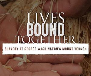 Lives Bound Together - George Washington's Mount Vernon