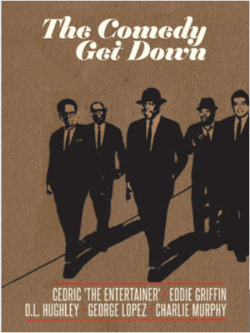The Comedy Get Down - Cedric the Entertainer, D.L. Hughley, George Lopez, Eddie Griffin, Charlie Murphy