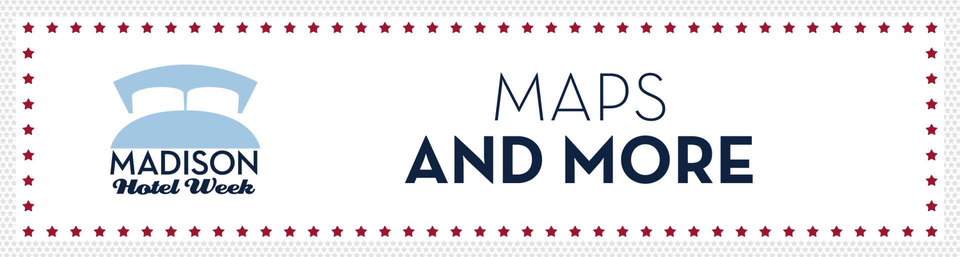 Madison Hotel Week Maps & More
