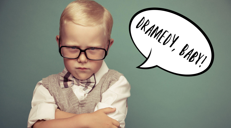 Dramedy!