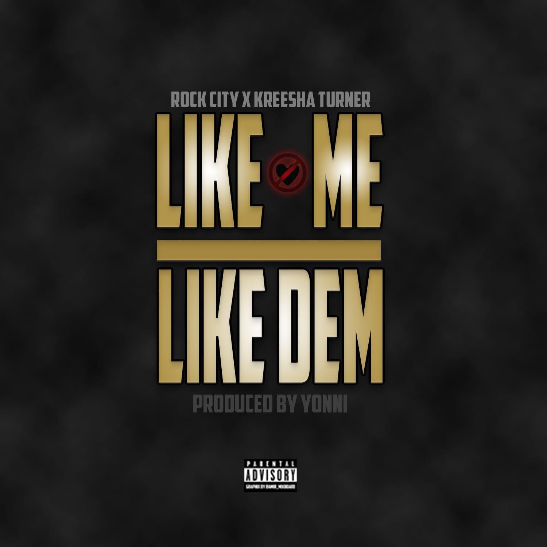 Like Me Like Dem ft Rock City x Kreesha Turner