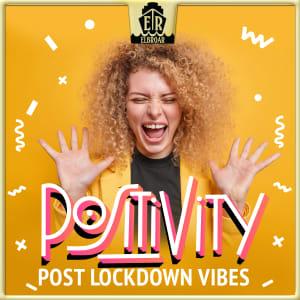 Positivity - Post Lockdown Vibes