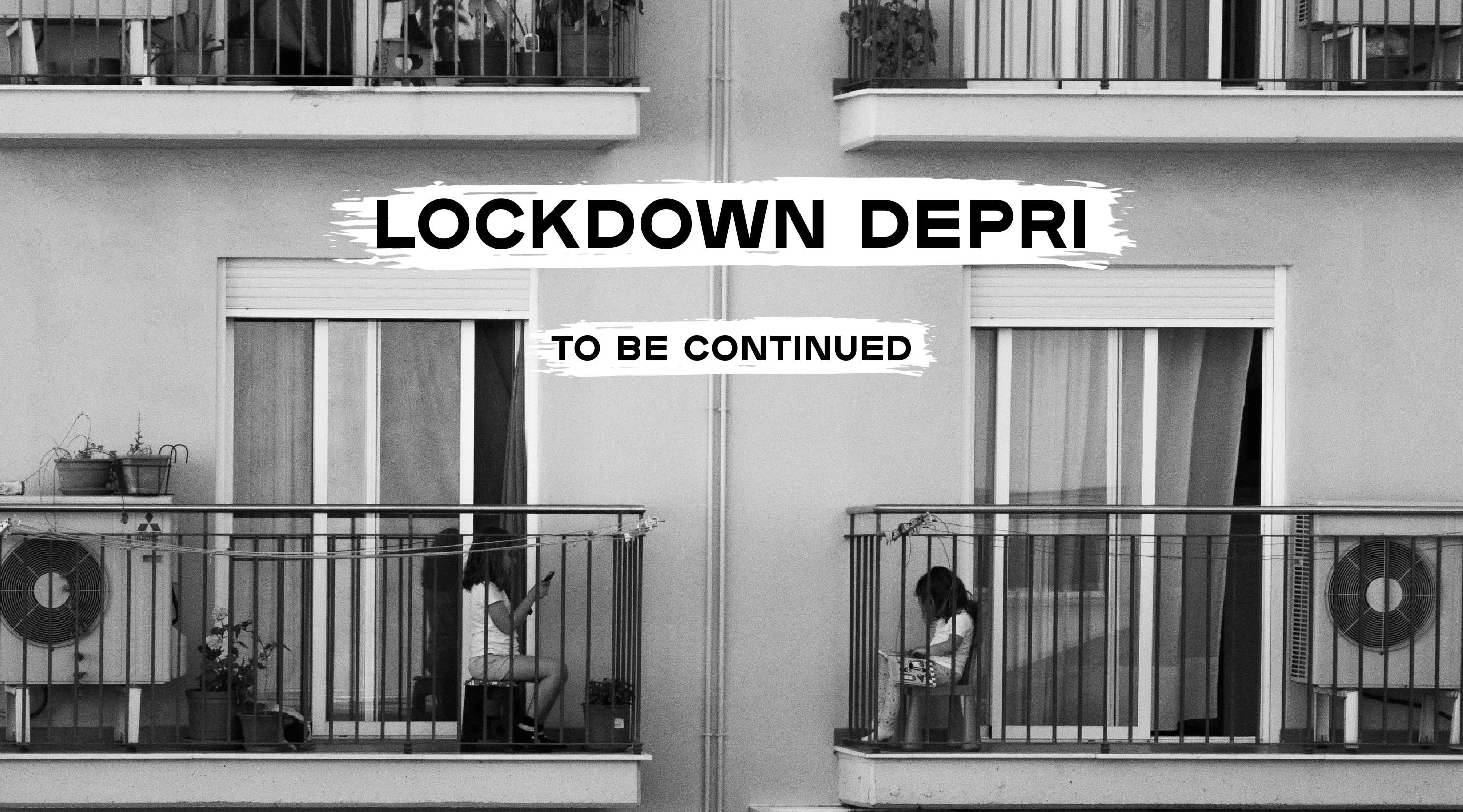 Lockdown Depri - To be continued...