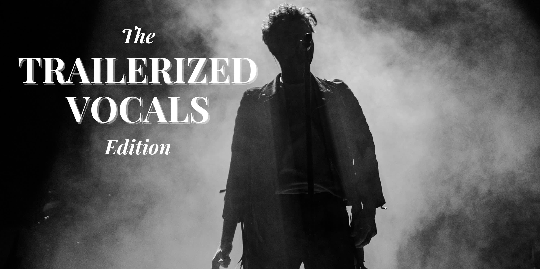 Trailer Special: Trailerized Vocals