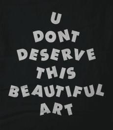 U Don't Deserve This Beautiful Art