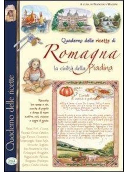 Quaderno Delle Ricette Di Romagna - La Civilta' Della Piadina